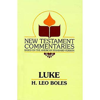 The Gospel According to Luke by Boles & H. Leo