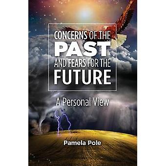 Concerns of the Past and Fears for the Future A Personal View by Pole & Pamela