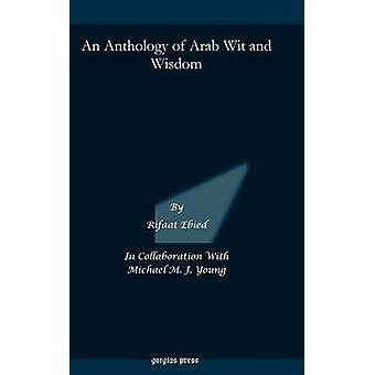 An Anthology of Arab Wit and Wisdom by Ebied & Rifaat