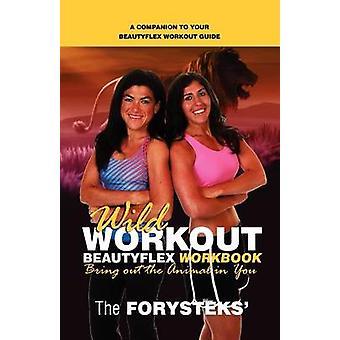 Wild Workout Beautyflex Workbook by The Forysteks