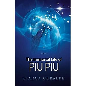 The Immortal Life of Piu Piu A Magical Journey Exploring the Mystery of Life after Death by Gubalke & Bianca