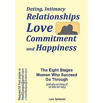Dating Intimacy Relationships Love Commitment and Happiness The Eight Stages Women Who Succeed Go Through and why so many of us lose our way by Ipinazar & Luis