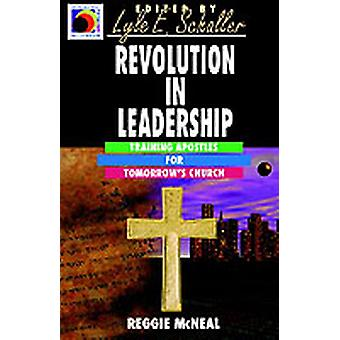 Revolution in Leadership Training Apostles for Tomorrows Church by McNeal & Reggie