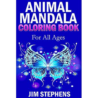 Animal Mandala Coloring Book For All Ages by Stephens & Jim