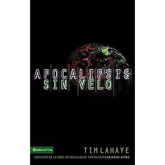 Apocalipsis sin velo by LaHaye & Tim