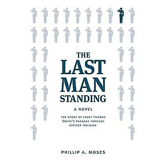 The Last Man Standing The story of Cadet Thomas Sneyks passage through officer training by Moses & Phillip A