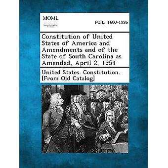Constitution of United States of America and Amendments and of the State of South Carolina as Amended April 2 1954 by United States Constitution From Old C.