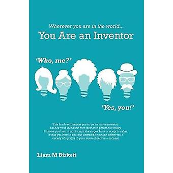 Wherever You Are In The World You Are An Inventor Liam Birkett by Liam M Birkett