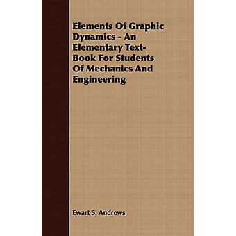 Elements Of Graphic Dynamics  An Elementary TextBook For Students Of Mechanics And Engineering by Andrews & Ewart S.