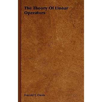 The Theory of Linear Operators by Davis & Harold T.