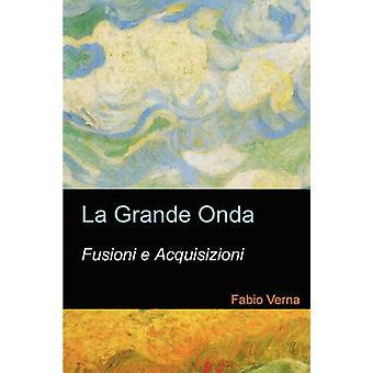 La grande onda fusioni e acquisizioni. by Verna & Fabio