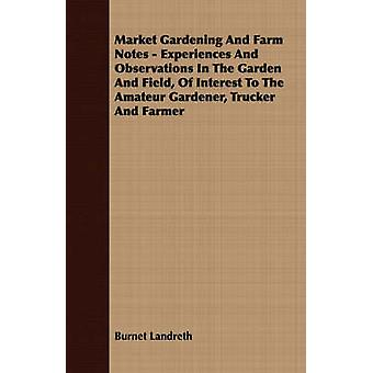 Market Gardening and Farm Notes  Experiences and Observations in the Garden and Field of Interest to the Amateur Gardener Trucker and Farmer by Landreth & Burnet