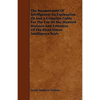 The Measurement Of Intelligence An Explanation Of And A Complete Guide For The Use Of The Stanford Revision And Extension Of The BinetSimon Intelligence Scale by Terman & Lewis Madison