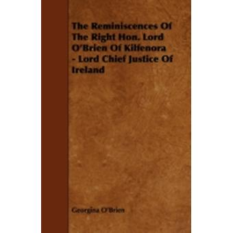 The Reminiscences Of The Right Hon. Lord OBrien Of Kilfenora  Lord Chief Justice Of Ireland by OBrien & Georgina