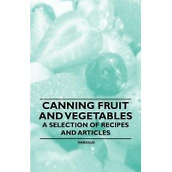 Canning Fruit and Vegetables  A Selection of Recipes and Articles by Various
