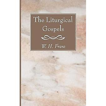 The Liturgical Gospels by Frere & W. H.
