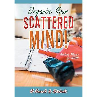 Organize Your Scattered Mind Academic Planner for ADHD by Journals Notebooks