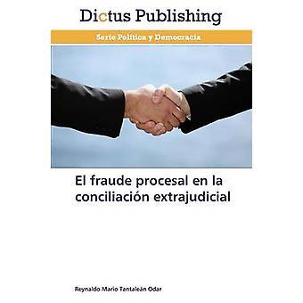 El fraude procesal en la conciliacin extrajudicial by Tantalen Odar Reynaldo Mario