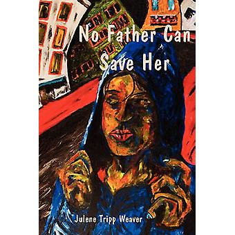 No Father Can Save Her by Weaver & Julene Tripp