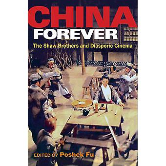 China Forever - The Shaw Brothers and Diasporic Cinema by Poshek Fu -