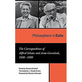 Philosophers in Exile - The Correspondence of Alfred Schutz and Aron G
