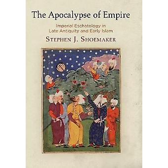 The Apocalypse of Empire - Imperial Eschatology in Late Antiquity and