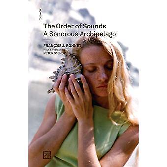 The Order of Sounds - A Sonorous Archipelago by Francois J. Bonnet - 9