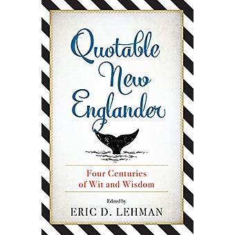 Quotable New Englander - Four Centuries of Wit and Wisdom by Eric D. L