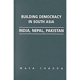 Building Democracy in South Asia - India - Nepal - Pakistan by Maya Ch