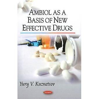 Ambiol als Basis neuer wirksamer Medikamente von Juri W. Kusnezow - 97816069