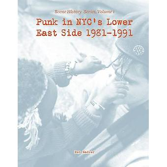 Punk in NYC's Lower East Side 1981-1991 - Scene History Series - Vol 1