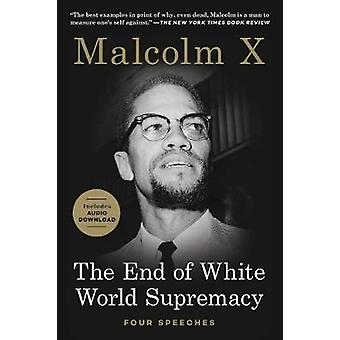 The End of White World Supremacy - Four Speeches by Malcolm X - 978162