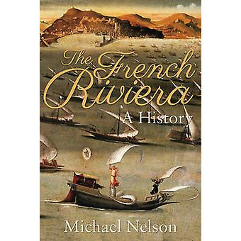 The French Riviera - A History by MR Michael Nelson - 9781785898334 Bo