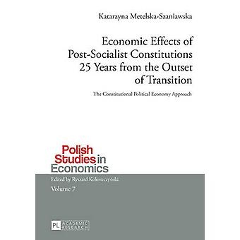 Economic Effects of Post-Socialist Constitutions 25 Years from the Ou