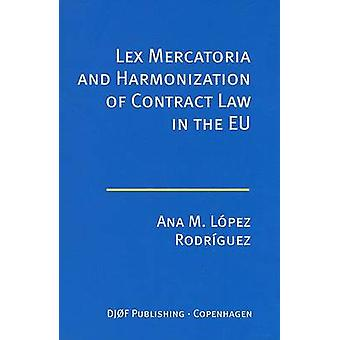 Lex Mercatoria and Harmonization of Contract Law in the EU by Ana M.