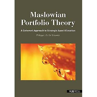 Maslowian Portfolio Theory - A Coherent Approach to Strategic Asset Al