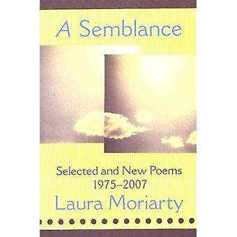 A Semblance - Selected and New Poems 1975-2007 by Laura Moriarty - 978