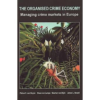The Organised Crime Economy - Managing Crime Markets in Europe by P.C.