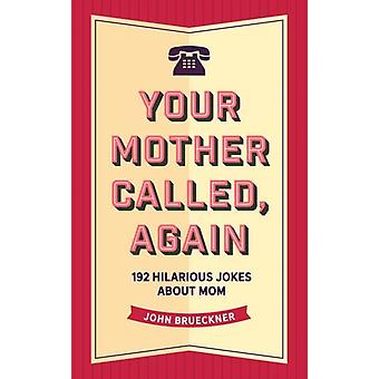 Your Mother Called Again  160 Quips and Barbs from Everyones Favorite Critic by John Brueckner