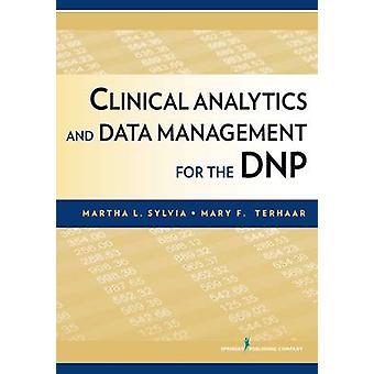 Clinical Analytics and Data Management for the DNP by Martha Sylvia -