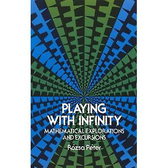 Playing with Infinity - Mathematical Explorations and Excursions by Ro
