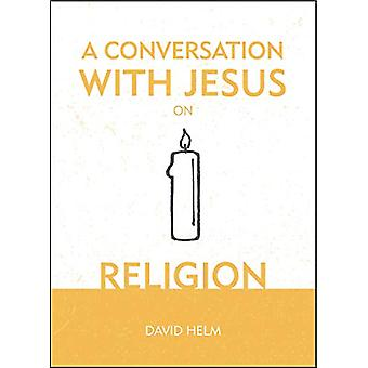 A Conversation With Jesus... on Religion by David Helm - 978152710324