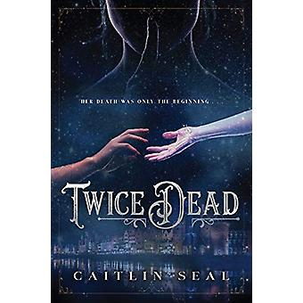 Twice Dead by Caitlin Seal - 9781623541057 Book