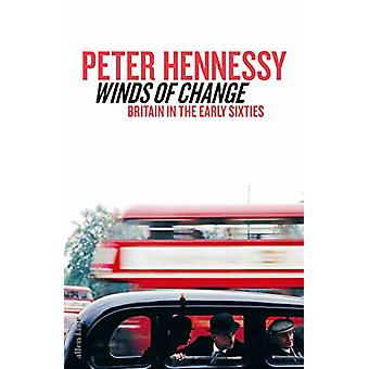 Winds of Change - Britain in the Early Sixties by Peter Hennessy - 978