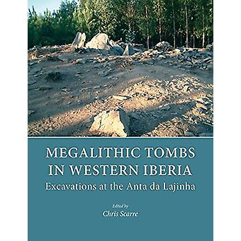 Megalithic Tombs in Western Iberia - Excavations at the Anta da Lajinh