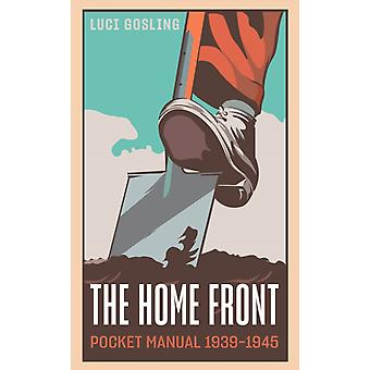 The Home Front Pocket Manual 19391945 by Edited by Luci Gosling