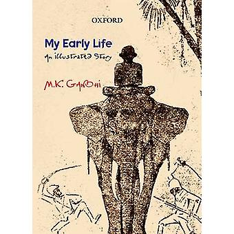 My Early Life  An Illustrated Story by Mohandas Karamchand Gandhi & Edited by Lalitha Zackariah
