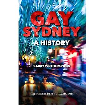 Gay Sydney  A History by Mr Garry Wotherspoon