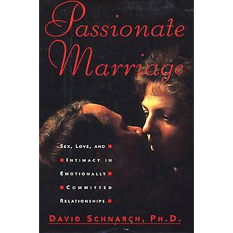 Passionate Marriage - Sex - Love - and Intimacy in Emotionally Committ