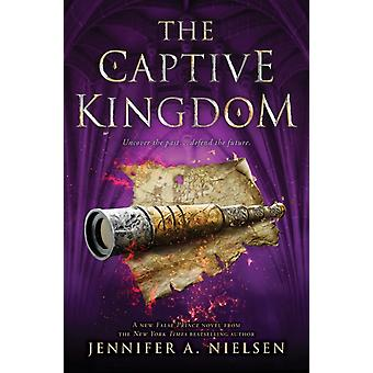 The Captive Kingdom the Ascendance Series Book 4 Volume 4 by Jennifer A Nielsen